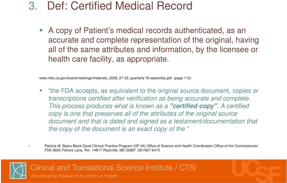 pdf (page 112) the FDA accepts, as equivalent to the original source document, copies or transcriptions certified after verification as being accurate and complete.