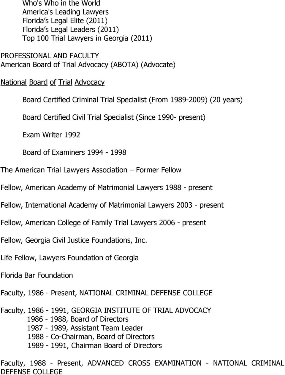 Writer 1992 Board of Examiners 1994-1998 The American Trial Lawyers Association Former Fellow Fellow, American Academy of Matrimonial Lawyers 1988 - present Fellow, International Academy of