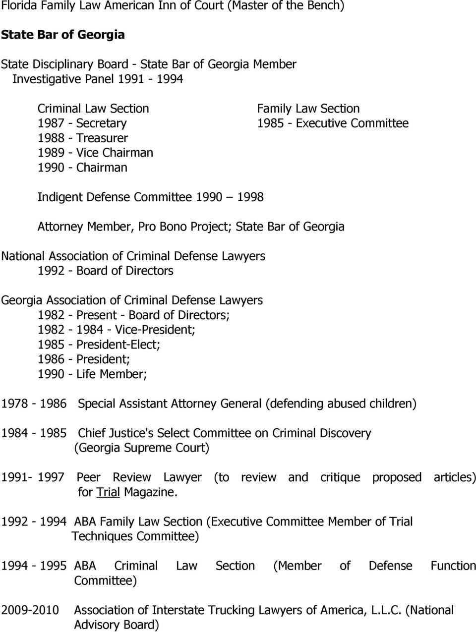 Georgia National Association of Criminal Defense Lawyers 1992 - Board of Directors Georgia Association of Criminal Defense Lawyers 1982 - Present - Board of Directors; 1982-1984 - Vice-President;