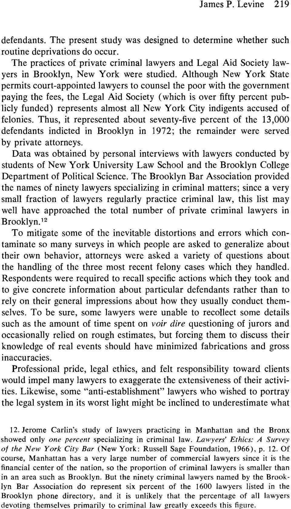 Although New York State permits court-appointed lawyers to counsel the poor with the government paying the fees, the Legal Aid Society (which is over fifty percent publicly funded) represents almost