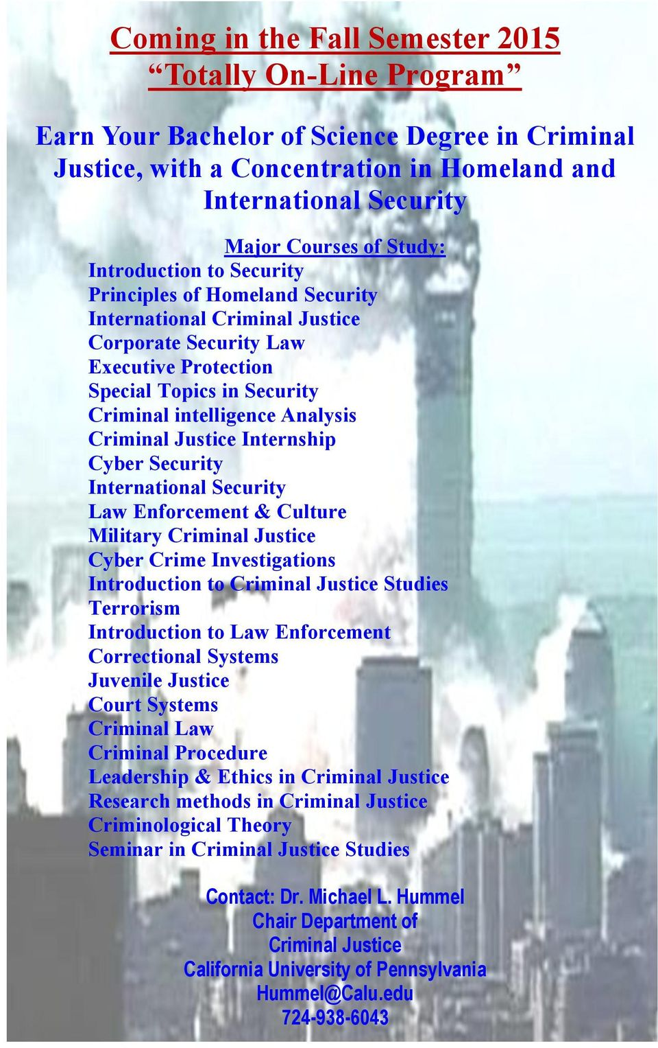 Justice Internship Cyber Security International Security Law Enforcement & Culture Military Criminal Justice Cyber Crime Investigations Introduction to Criminal Justice Studies Terrorism Introduction