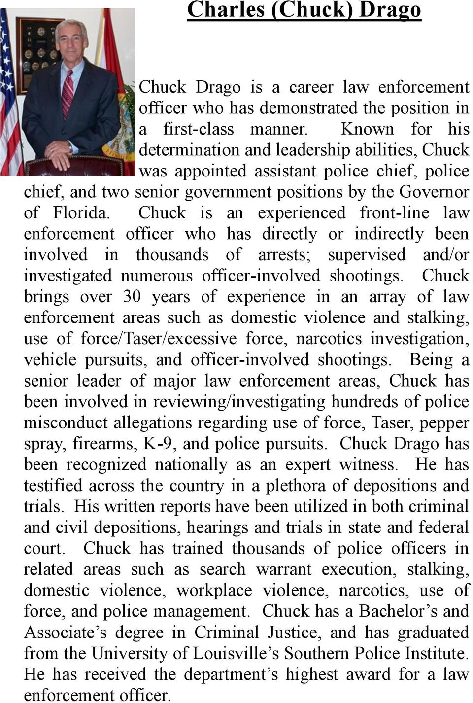 Chuck is an experienced front-line law enforcement officer who has directly or indirectly been involved in thousands of arrests; supervised and/or investigated numerous officer-involved shootings.