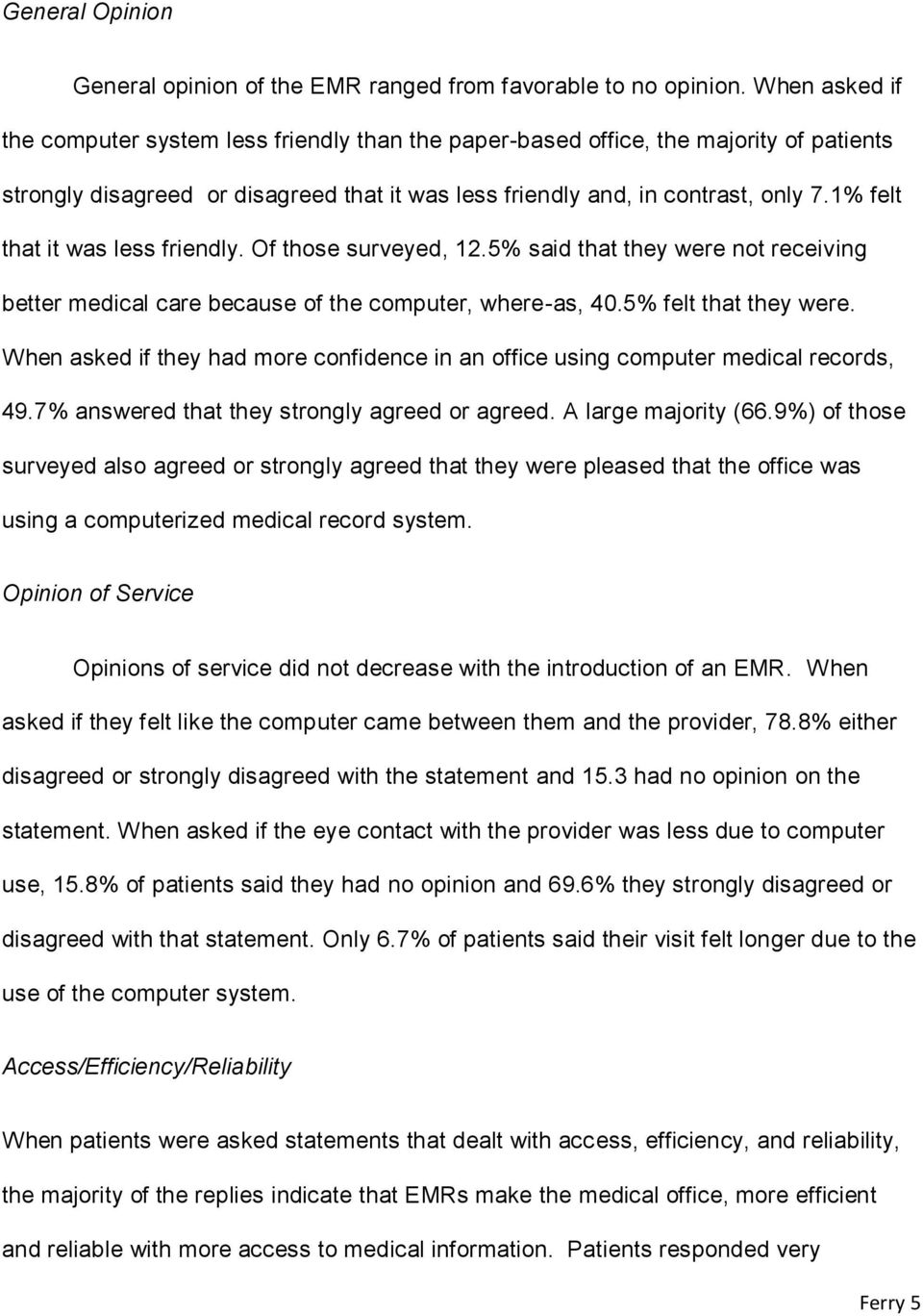 1% felt that it was less friendly. Of those surveyed, 12.5% said that they were not receiving better medical care because of the computer, where-as, 40.5% felt that they were.