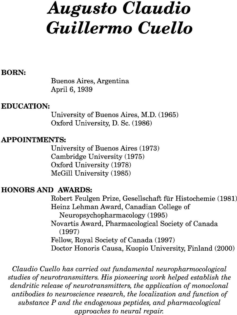 Histochemie (1981) Heinz Lehman Award, Canadian College of Neuropsychopharmacology (1995) Novartis Award, Pharmacological Society of Canada (1997) Fellow, Royal Society of Canada (1997) Doctor