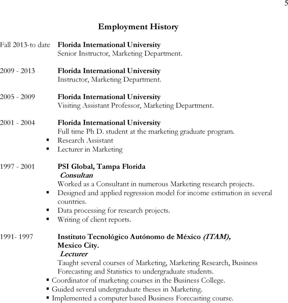 Research Assistant Lecturer in Marketing 1997-2001 PSI Global, Tampa Florida Consultan Worked as a Consultant in numerous Marketing research projects.