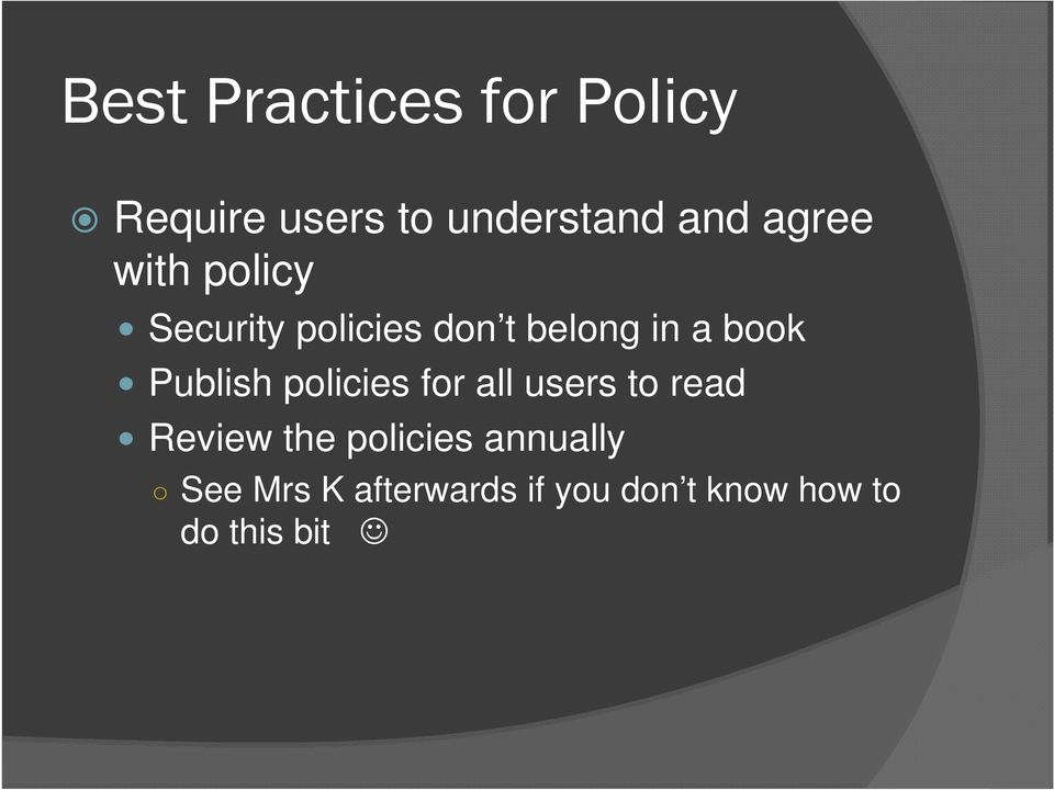 Publish policies for all users to read Review the policies
