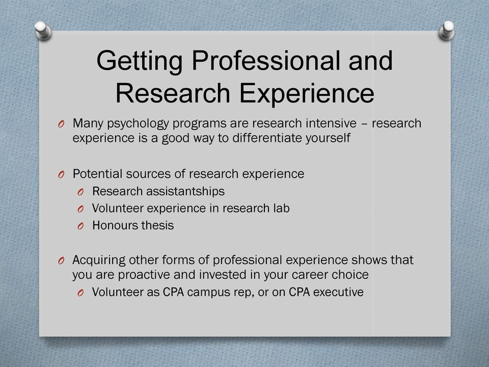 assistantships O Volunteer experience in research lab O Honours thesis O Acquiring other forms of professional