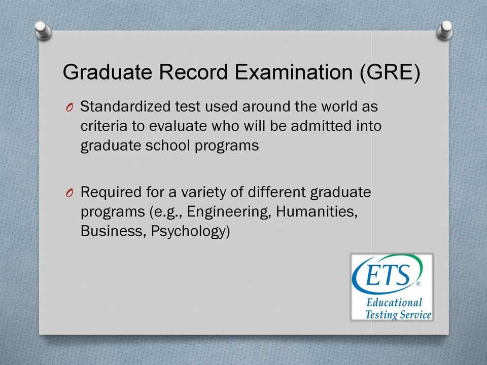 into graduate school programs O Required for a variety of