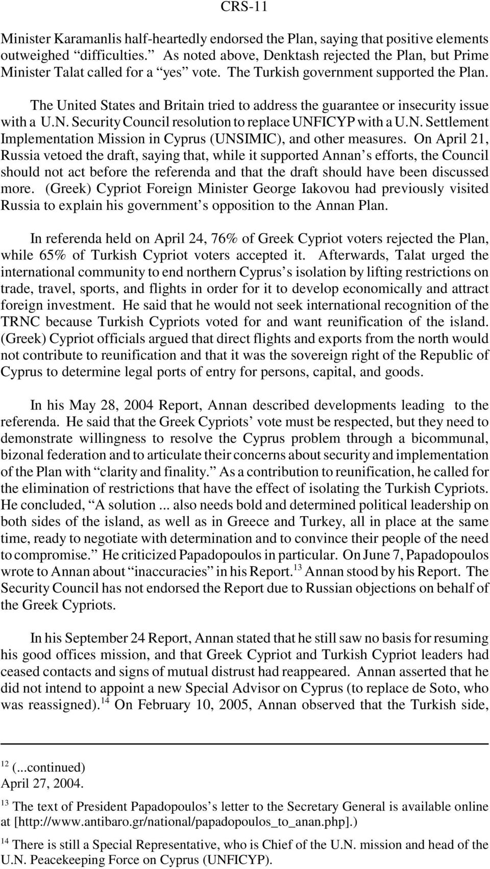 The United States and Britain tried to address the guarantee or insecurity issue with a U.N. Security Council resolution to replace UNFICYP with a U.N. Settlement Implementation Mission in Cyprus (UNSIMIC), and other measures.