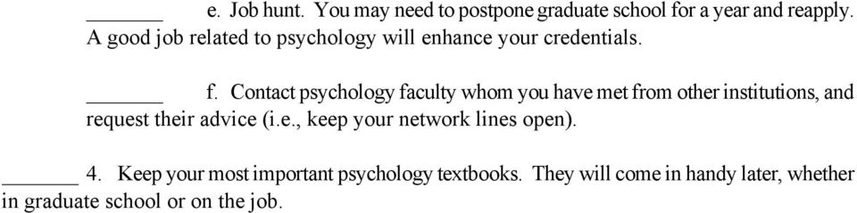 Contact psychology faculty whom you have met from other institutions, and request their advice (i.e., keep your network lines open).