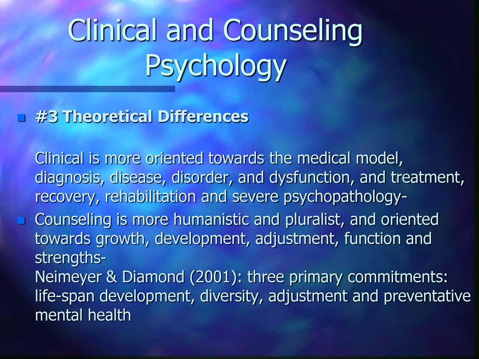 Counseling is more humanistic and pluralist, and oriented towards growth, development, adjustment, function and