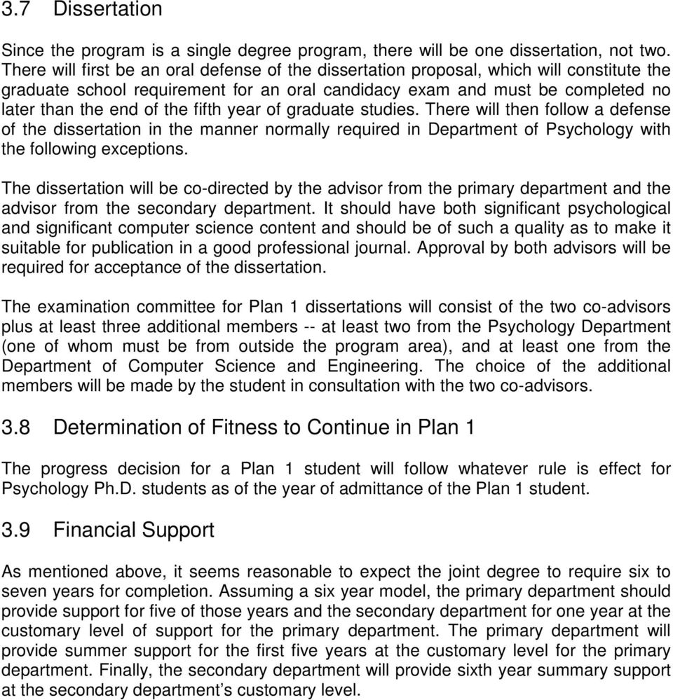 fifth year of graduate studies. There will then follow a defense of the dissertation in the manner normally required in Department of Psychology with the following exceptions.
