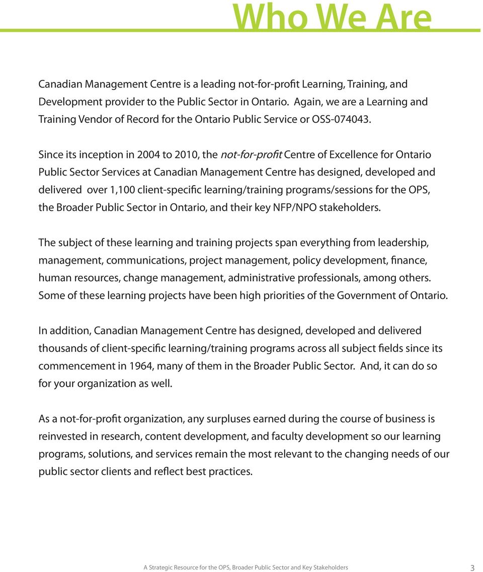 Since its inception in 2004 to 2010, the not-for-profit Centre of Excellence for Ontario Public Sector Services at Canadian Management Centre has designed, developed and delivered over 1,100