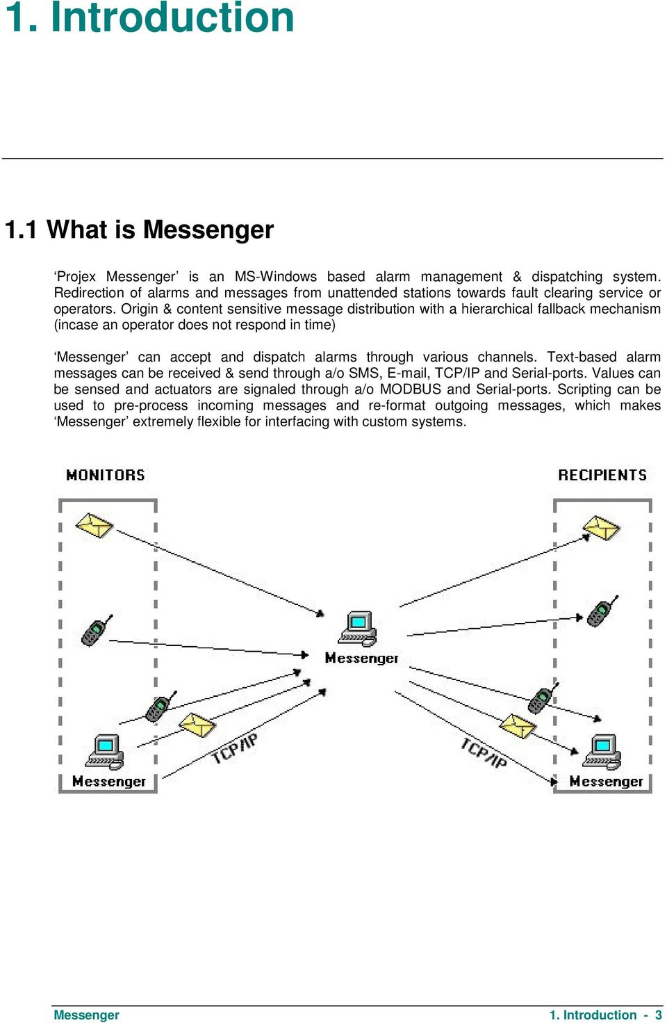 Origin & content sensitive message distribution with a hierarchical fallback mechanism (incase an operator does not respond in time) Messenger can accept and dispatch alarms through various channels.