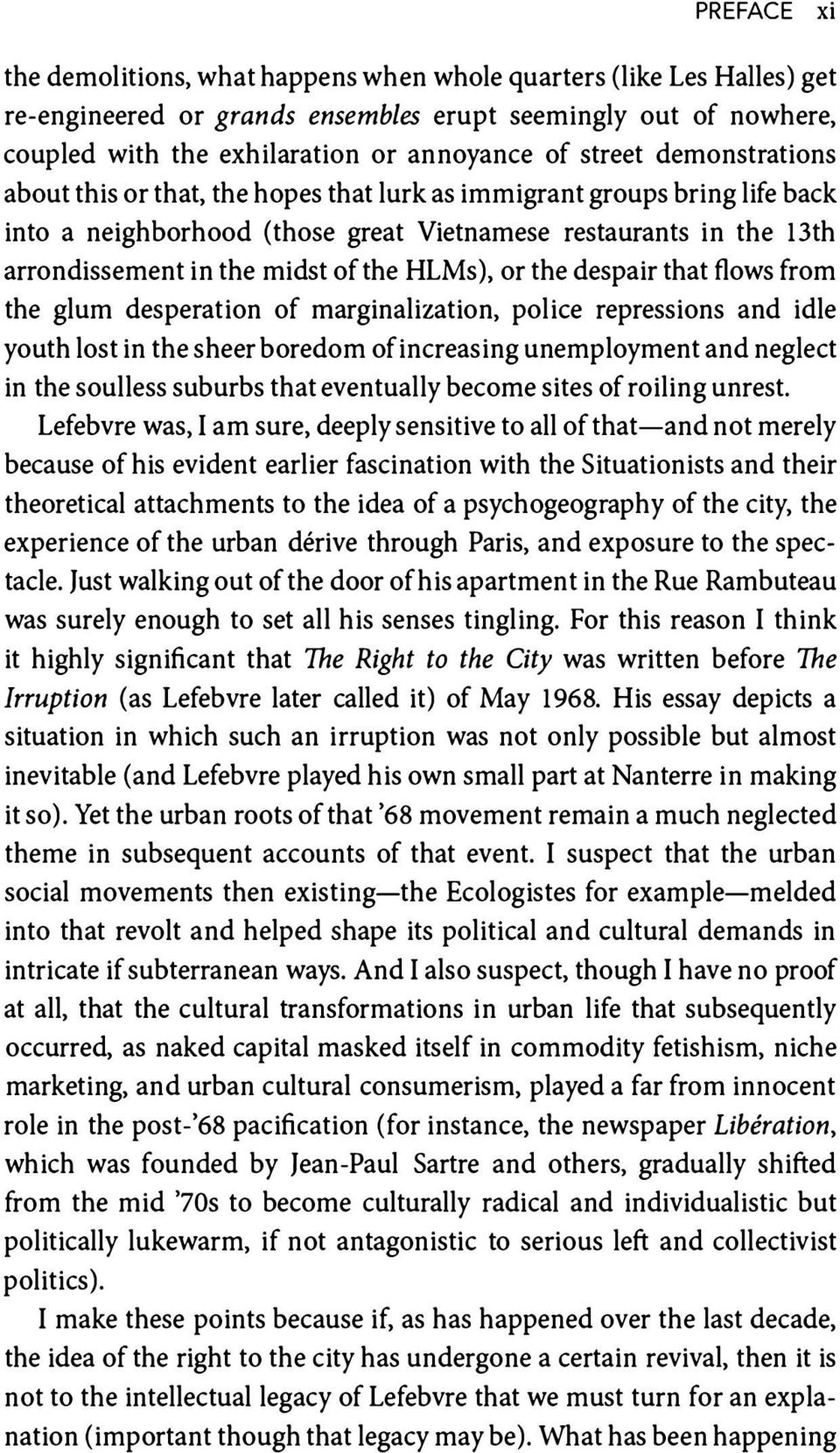 the HLMs), or the despair that flows from the glum desperation of marginalization, police repressions and idle youth lost in the sheer boredom of increasing unemployment and neglect in the soulless
