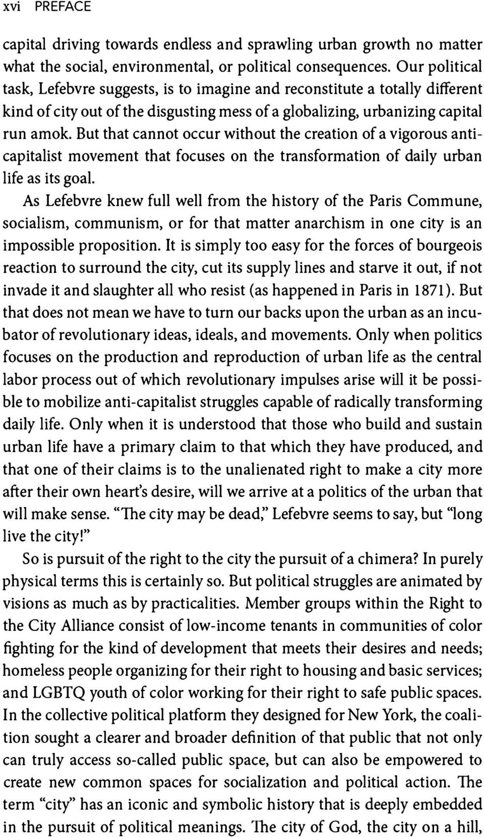 But that cannot occur without the creation of a vigorous anticapitalist movement that focuses on the transformation of daily urban life as its goal.