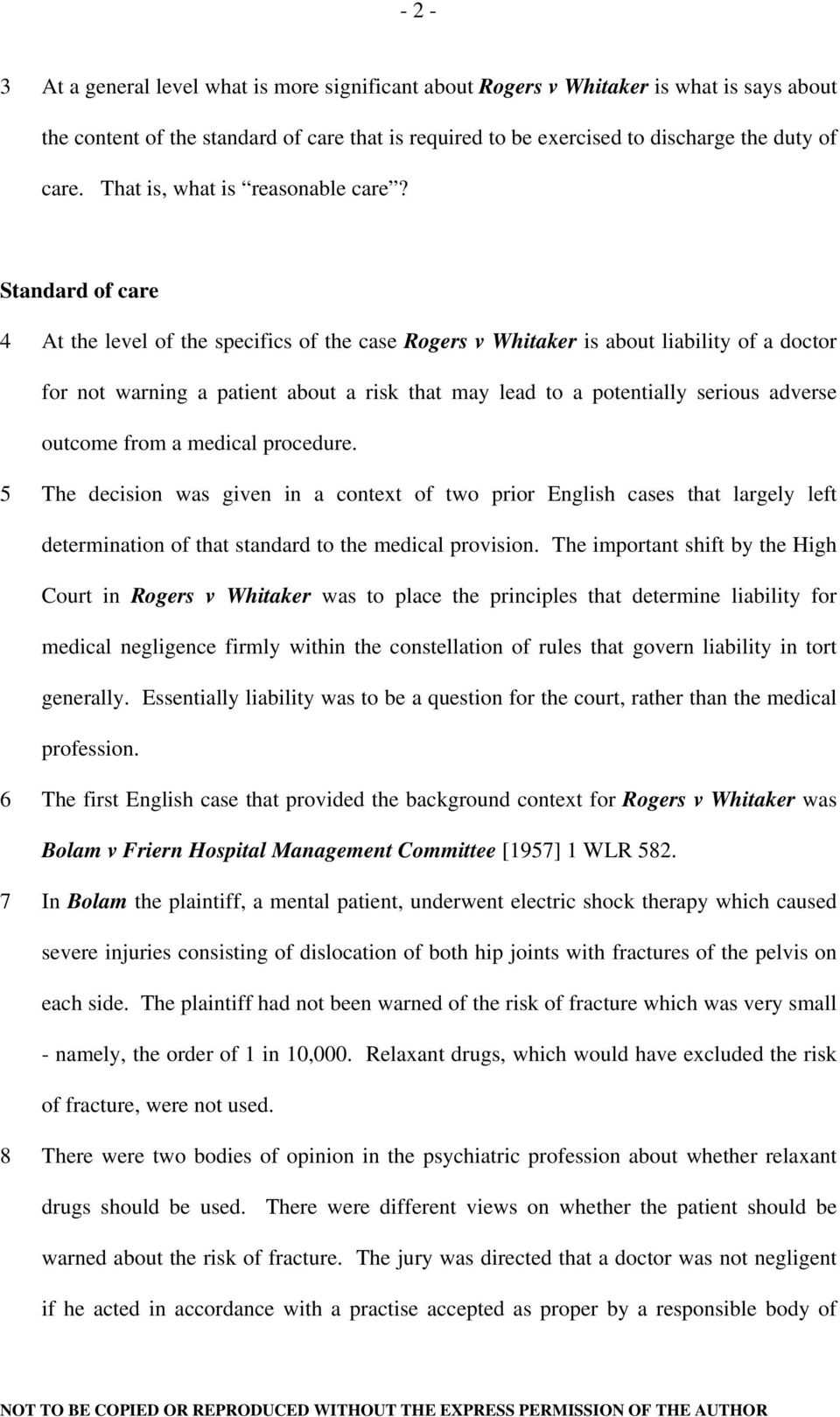 Standard of care 4 At the level of the specifics of the case Rogers v Whitaker is about liability of a doctor for not warning a patient about a risk that may lead to a potentially serious adverse