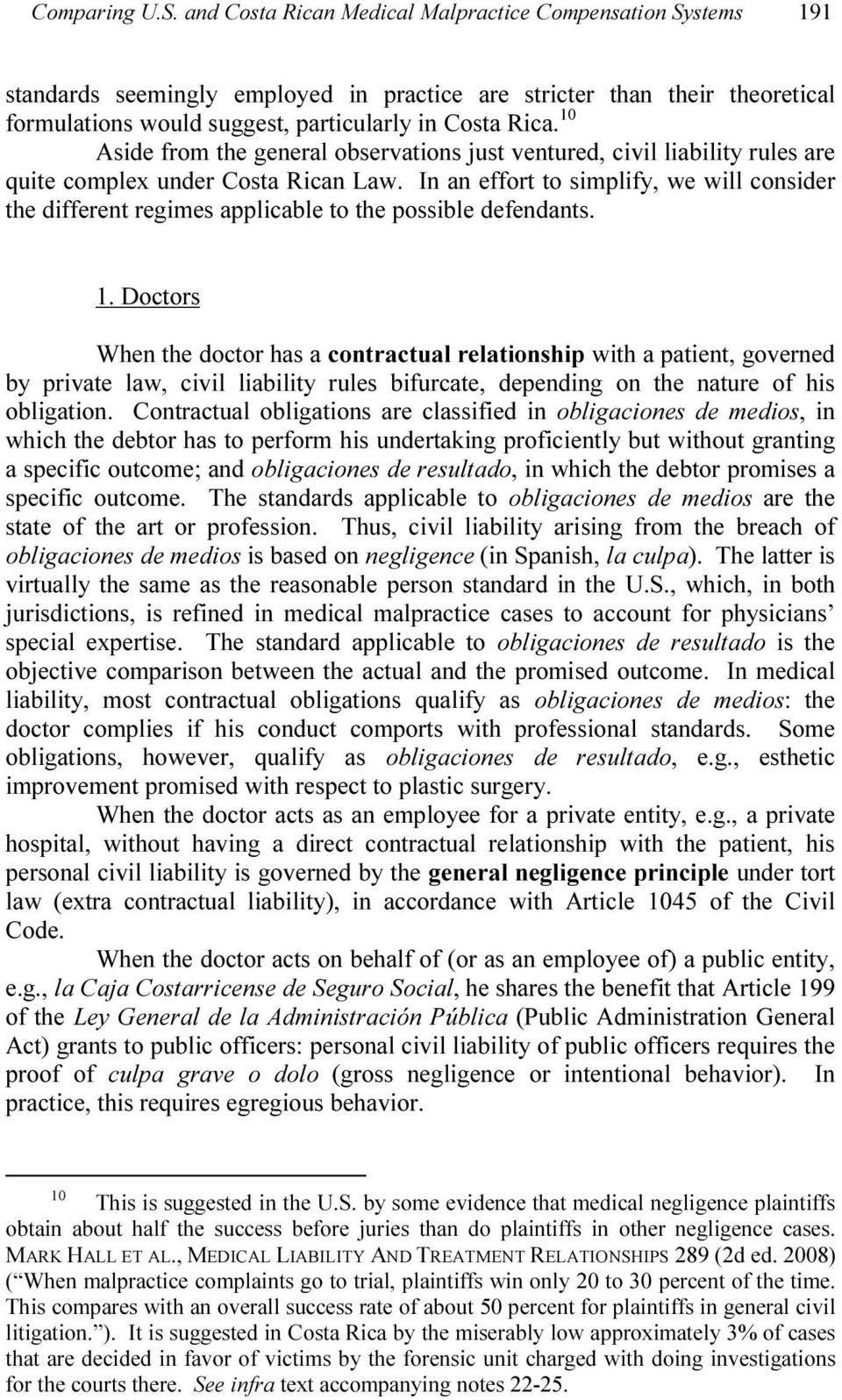 10 Aside from the general observations just ventured, civil liability rules are quite complex under Costa Rican Law.
