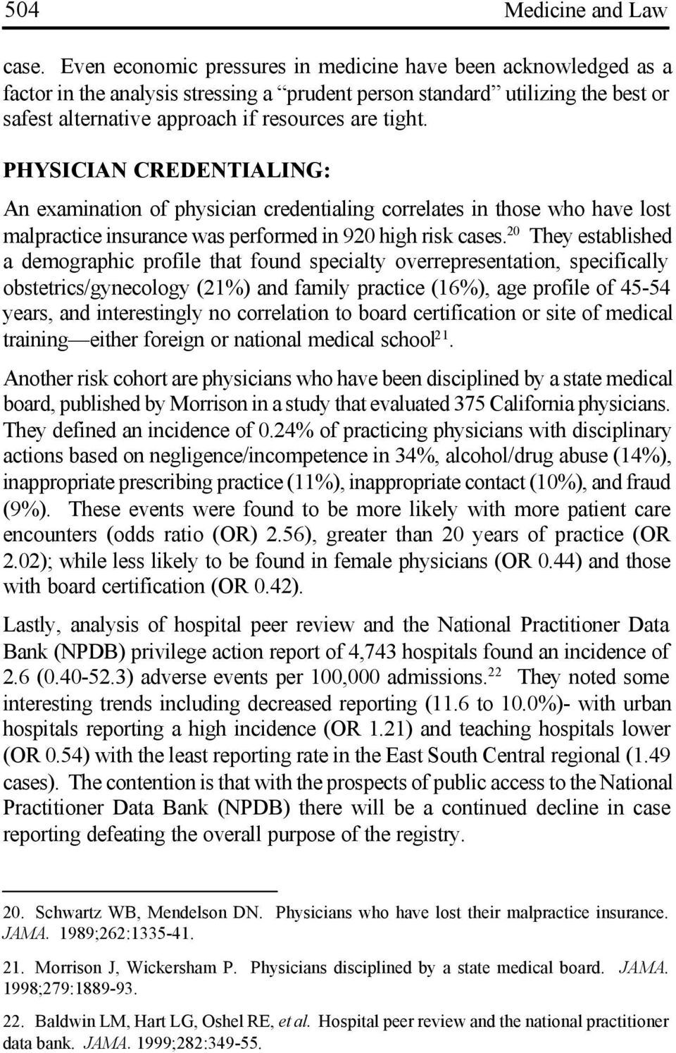 PHYSICIAN CREDENTIALING: An examination of physician credentialing correlates in those who have lost malpractice insurance was performed in 920 high risk cases.