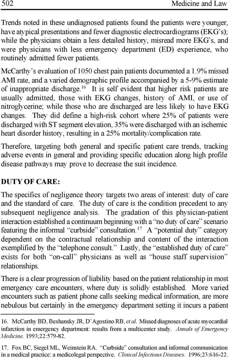 McCarthy s evaluation of 1050 chest pain patients documented a 1.9% missed AMI rate, and a varied demographic profile accompanied by a 5-9% estimate of inappropriate discharge.