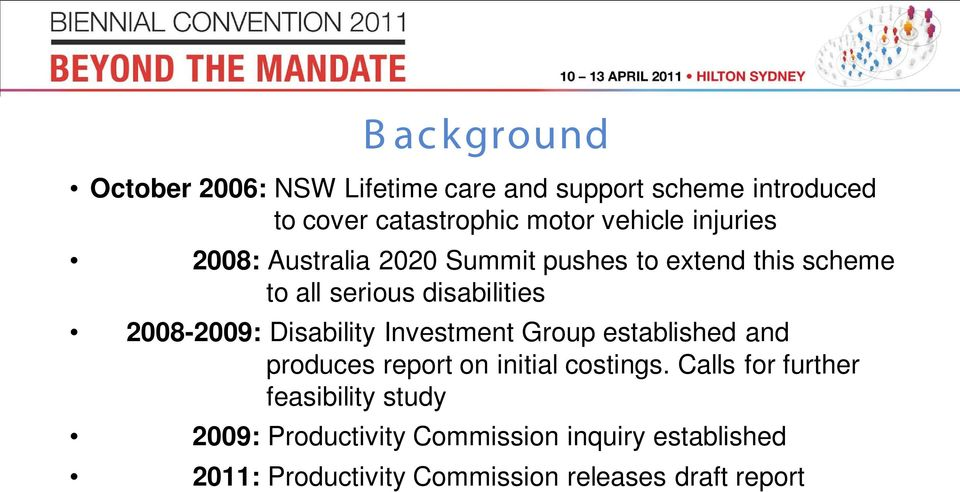 2008-2009: Disability Investment Group established and produces report on initial costings.