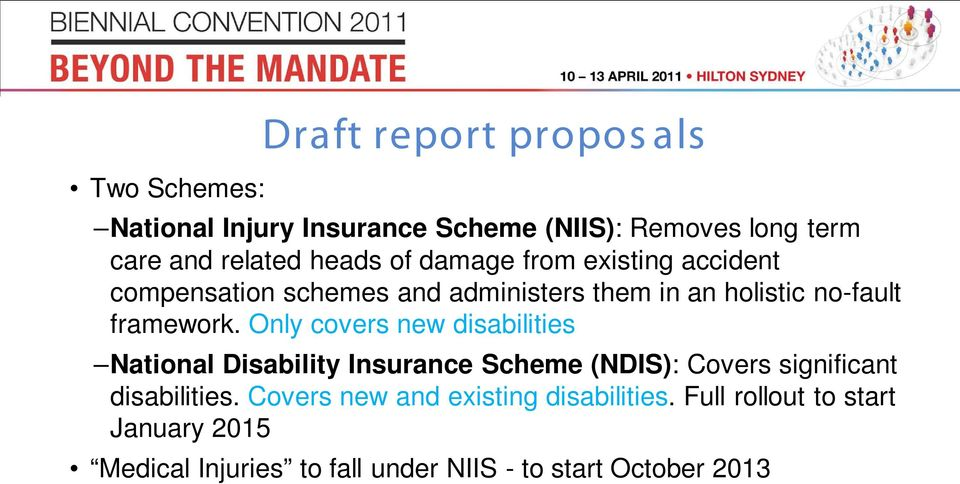 Only covers new disabilities National Disability Insurance Scheme (NDIS): Covers significant disabilities.