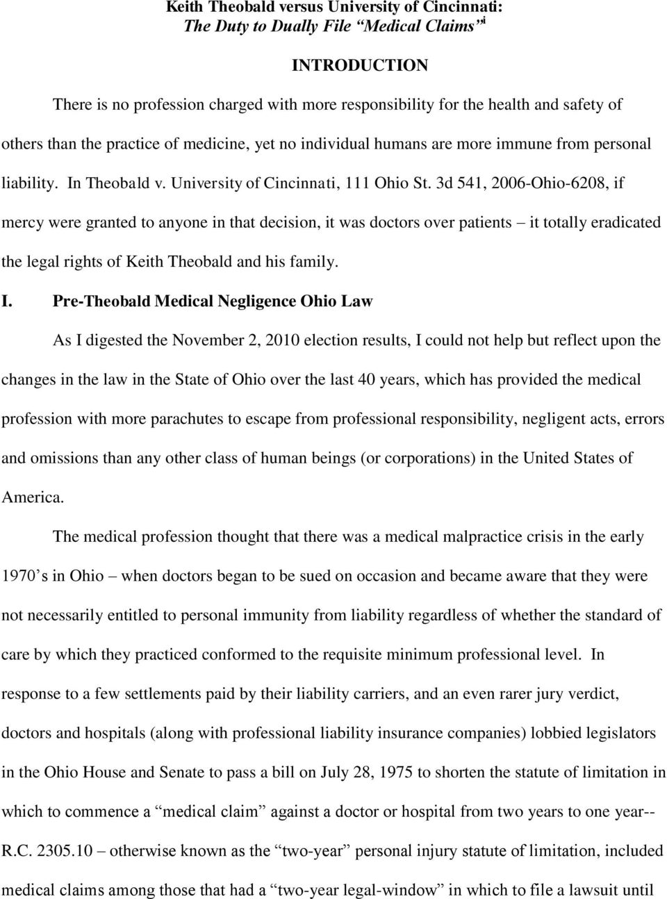 3d 541, 2006-Ohio-6208, if mercy were granted to anyone in that decision, it was doctors over patients it totally eradicated the legal rights of Keith Theobald and his family. I.