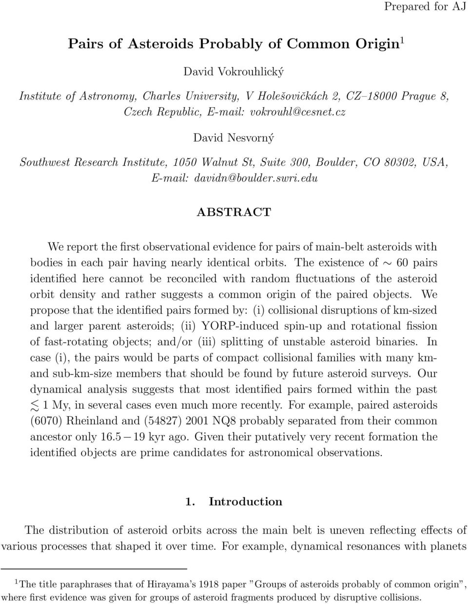 edu ABSTRACT We report the first observational evidence for pairs of main-belt asteroids with bodies in each pair having nearly identical orbits.