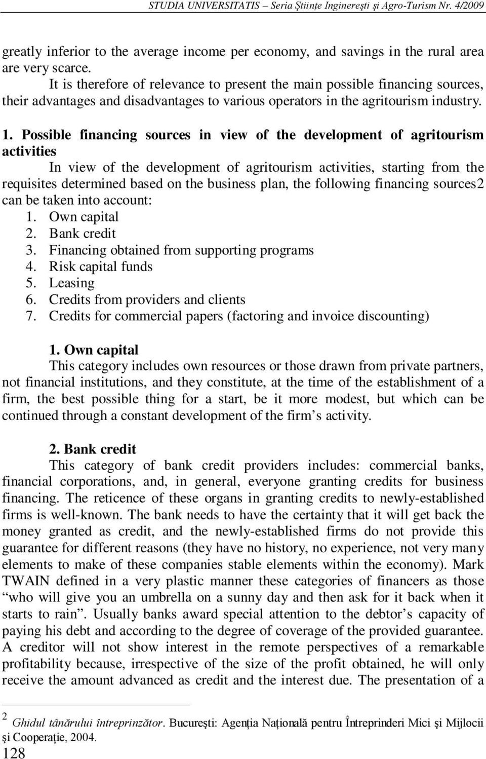 Possible financing sources in view of the development of agritourism activities In view of the development of agritourism activities, starting from the requisites determined based on the business