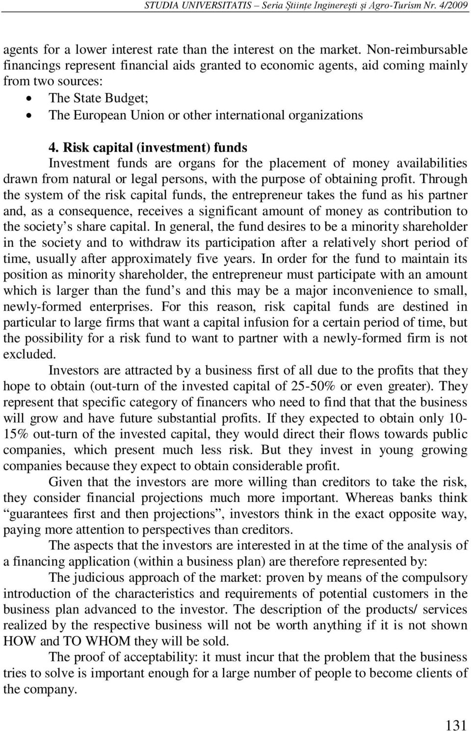 Risk capital (investment) funds Investment funds are organs for the placement of money availabilities drawn from natural or legal persons, with the purpose of obtaining profit.