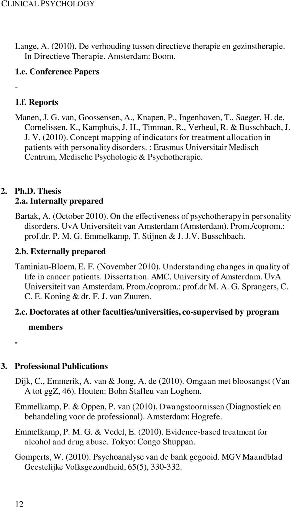 Concept mapping of indicators for treatment allocation in patients with personality disorders. : Erasmus Universitair Medisch Centrum, Medische Psychologie & Psychotherapie. 2. Ph.D. Thesis 2.a. Internally prepared Bartak, A.