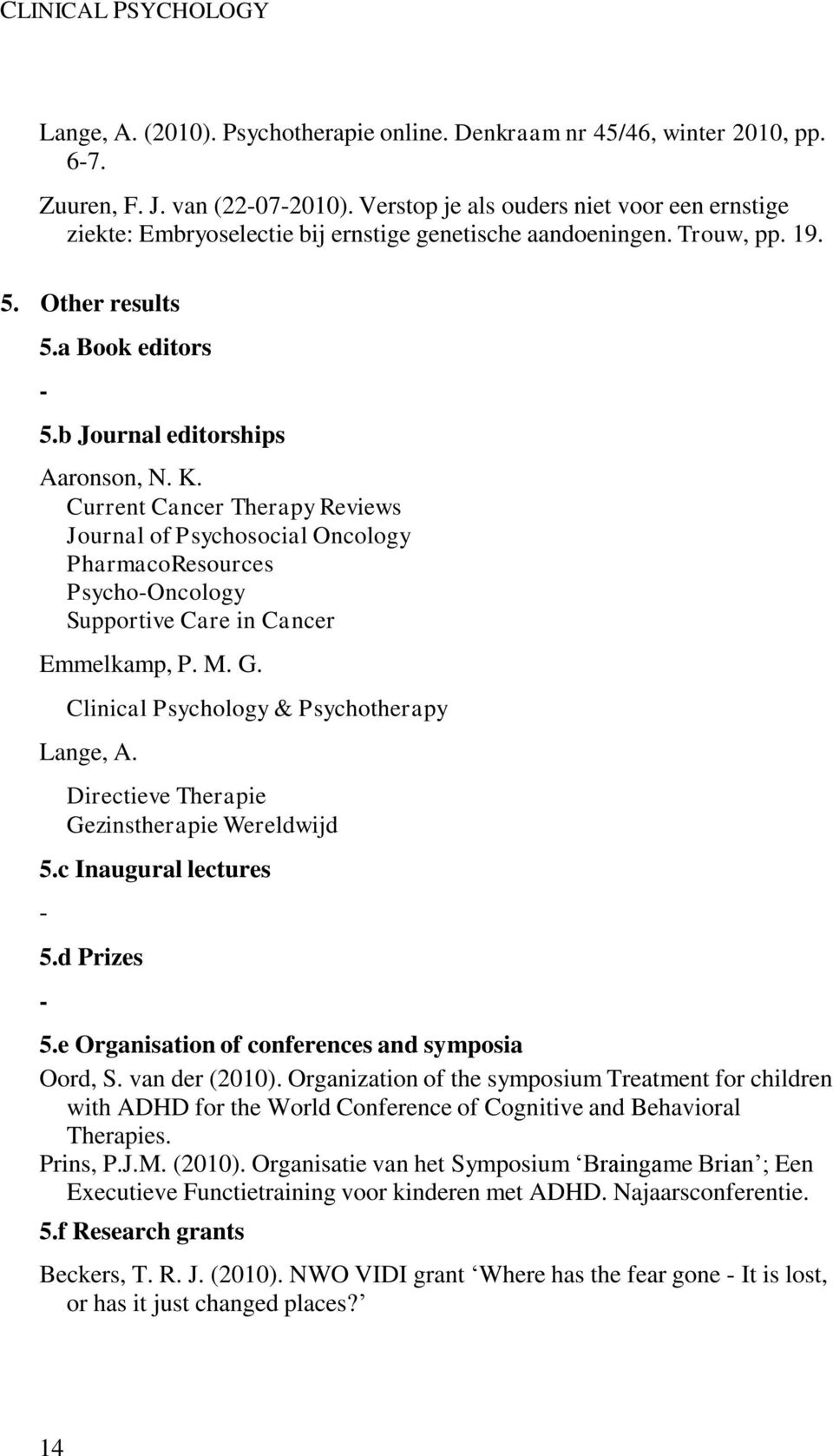 Current Cancer Therapy Reviews Journal of Psychosocial Oncology PharmacoResources Psycho-Oncology Supportive Care in Cancer Emmelkamp, P. M. G. Clinical Psychology & Psychotherapy Lange, A.