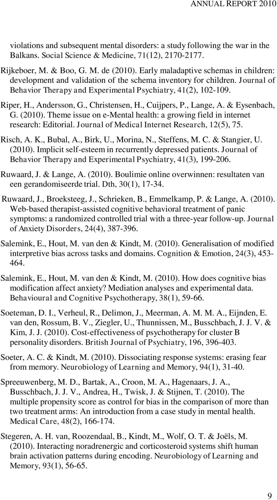 , Andersson, G., Christensen, H., Cuijpers, P., Lange, A. & Eysenbach, G. (2010). Theme issue on e-mental health: a growing field in internet research: Editorial.