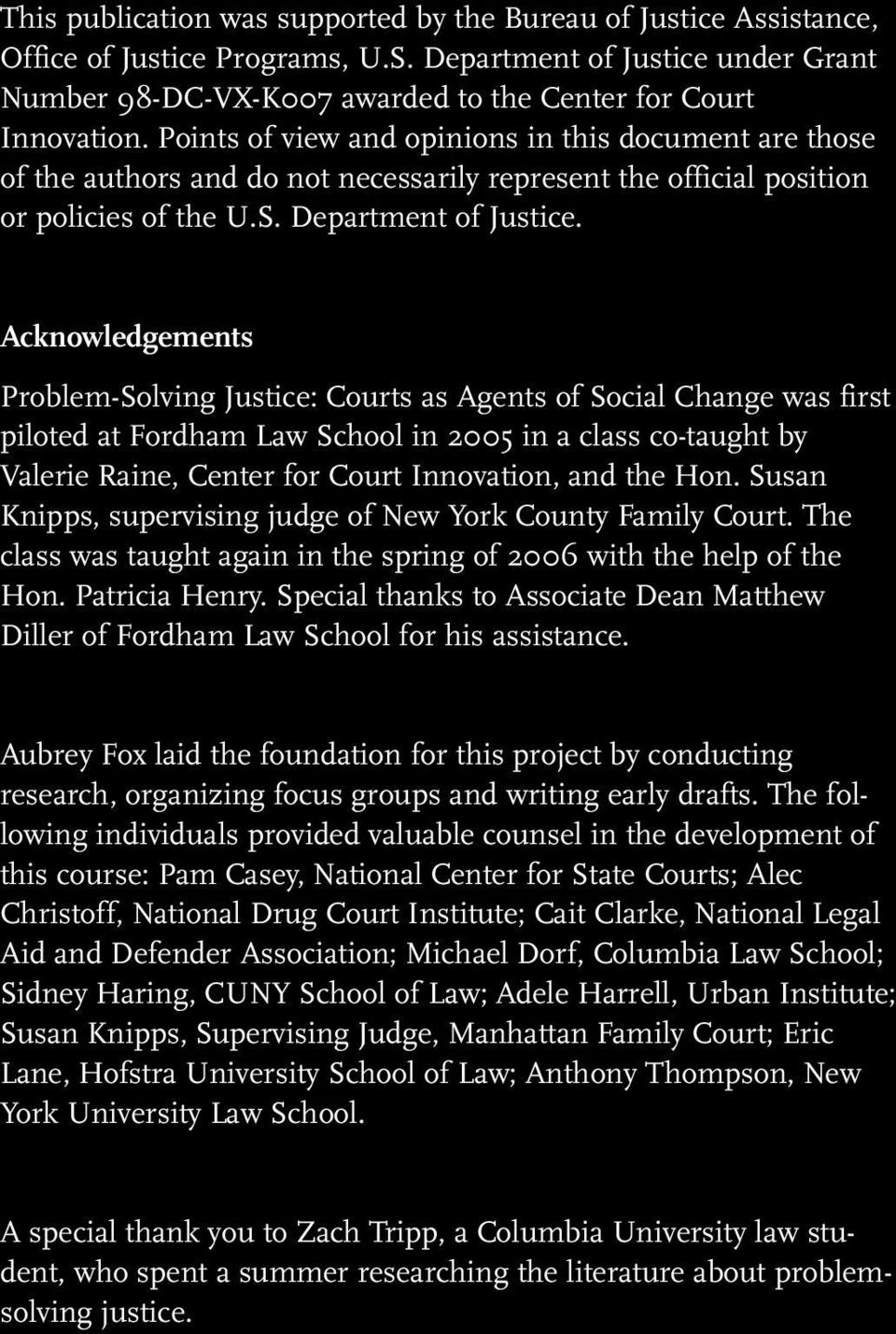 Acknowledgements Problem-Solving Justice: Courts as Agents of Social Change was first piloted at Fordham Law School in 2005 in a class co-taught by Valerie Raine, Center for Court Innovation, and the