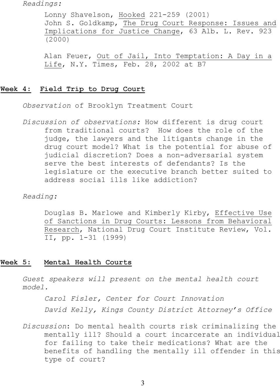 28, 2002 at B7 Week 4: Field Trip to Drug Court Observation of Brooklyn Treatment Court Discussion of observations: How different is drug court from traditional courts?