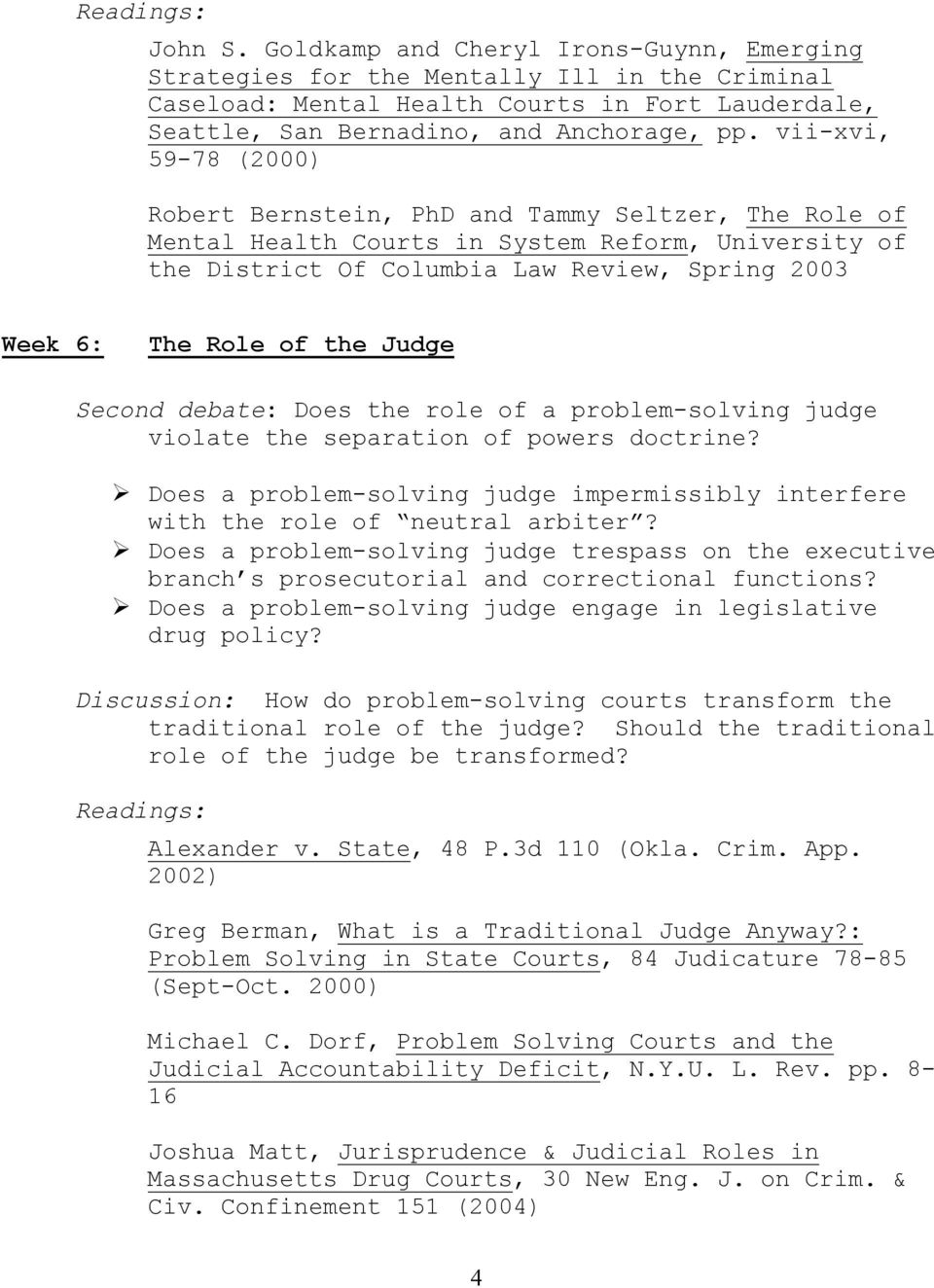the Judge Second debate: Does the role of a problem-solving judge violate the separation of powers doctrine? Does a problem-solving judge impermissibly interfere with the role of neutral arbiter?