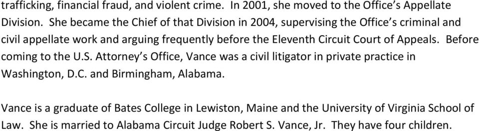 Circuit Court of Appeals. Before coming to the U.S. Attorney s Office, Vance was a civil litigator in private practice in Washington, D.C. and Birmingham, Alabama.