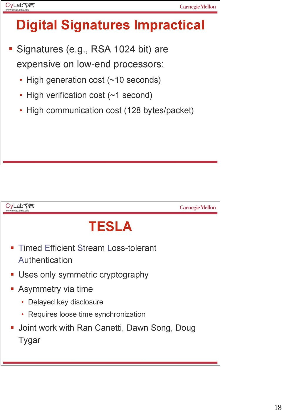 TESLA Timed Efficient Stream Loss-tolerant Authentication Uses only symmetric cryptography Asymmetry via