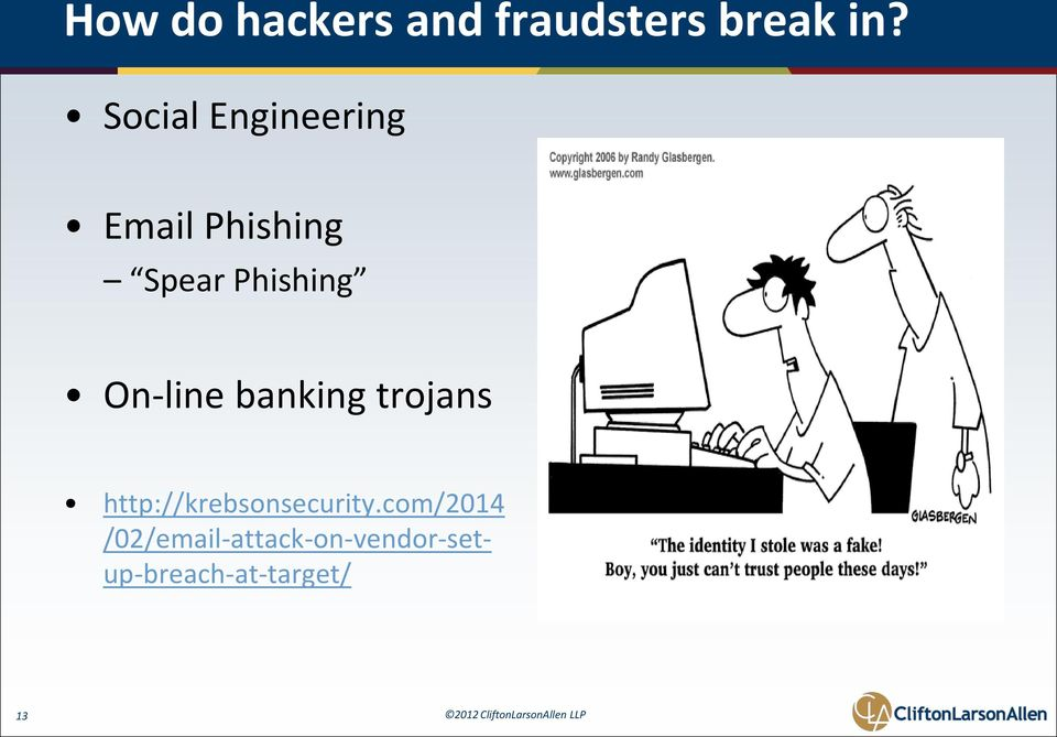 On-line banking trojans http://krebsonsecurity.