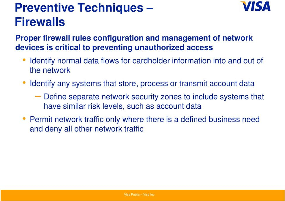 systems that store, process or transmit account data Define separate network security zones to include systems that have