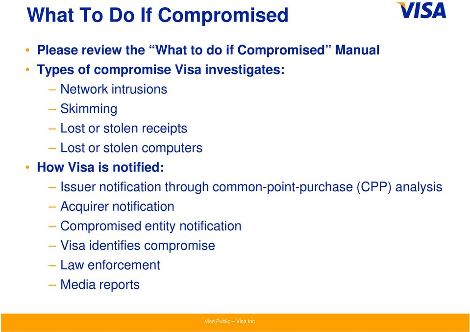 How Visa is notified: Issuer notification through common-point-purchase (CPP) analysis Acquirer