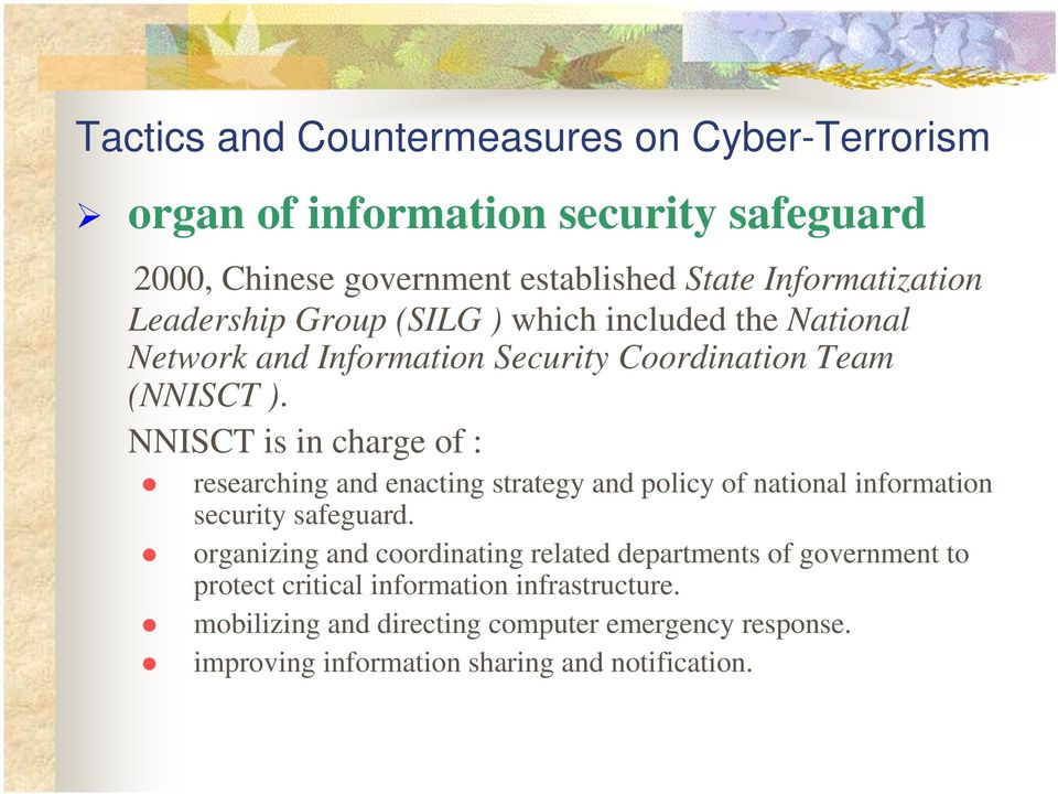 NNISCT is in charge of : researching and enacting strategy and policy of national information security safeguard.