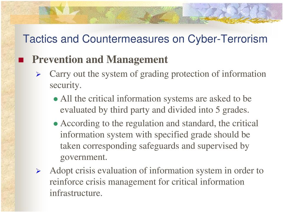 According to the regulation and standard, the critical information system with specified grade should be taken corresponding