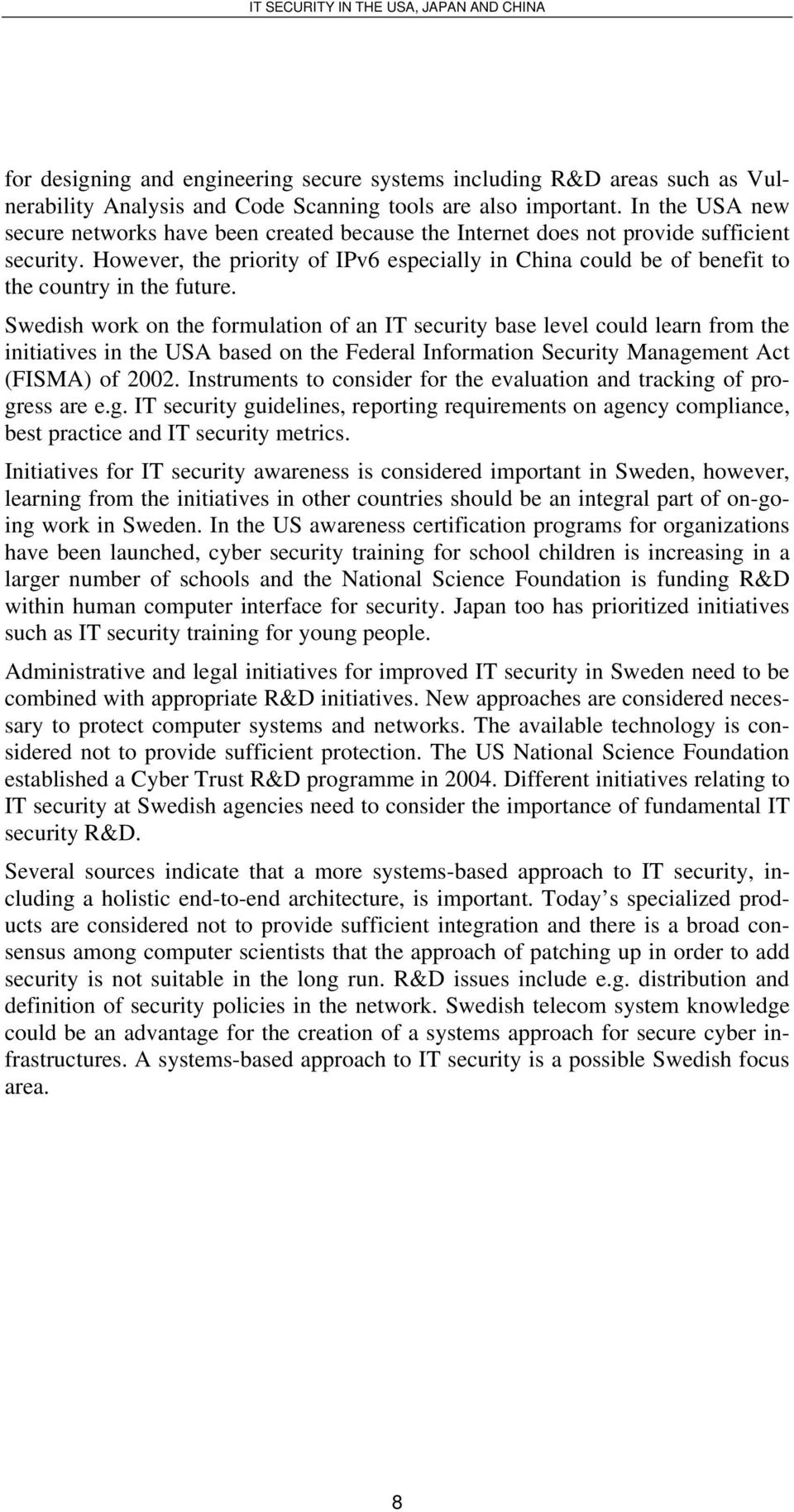 However, the priority of IPv6 especially in China could be of benefit to the country in the future.