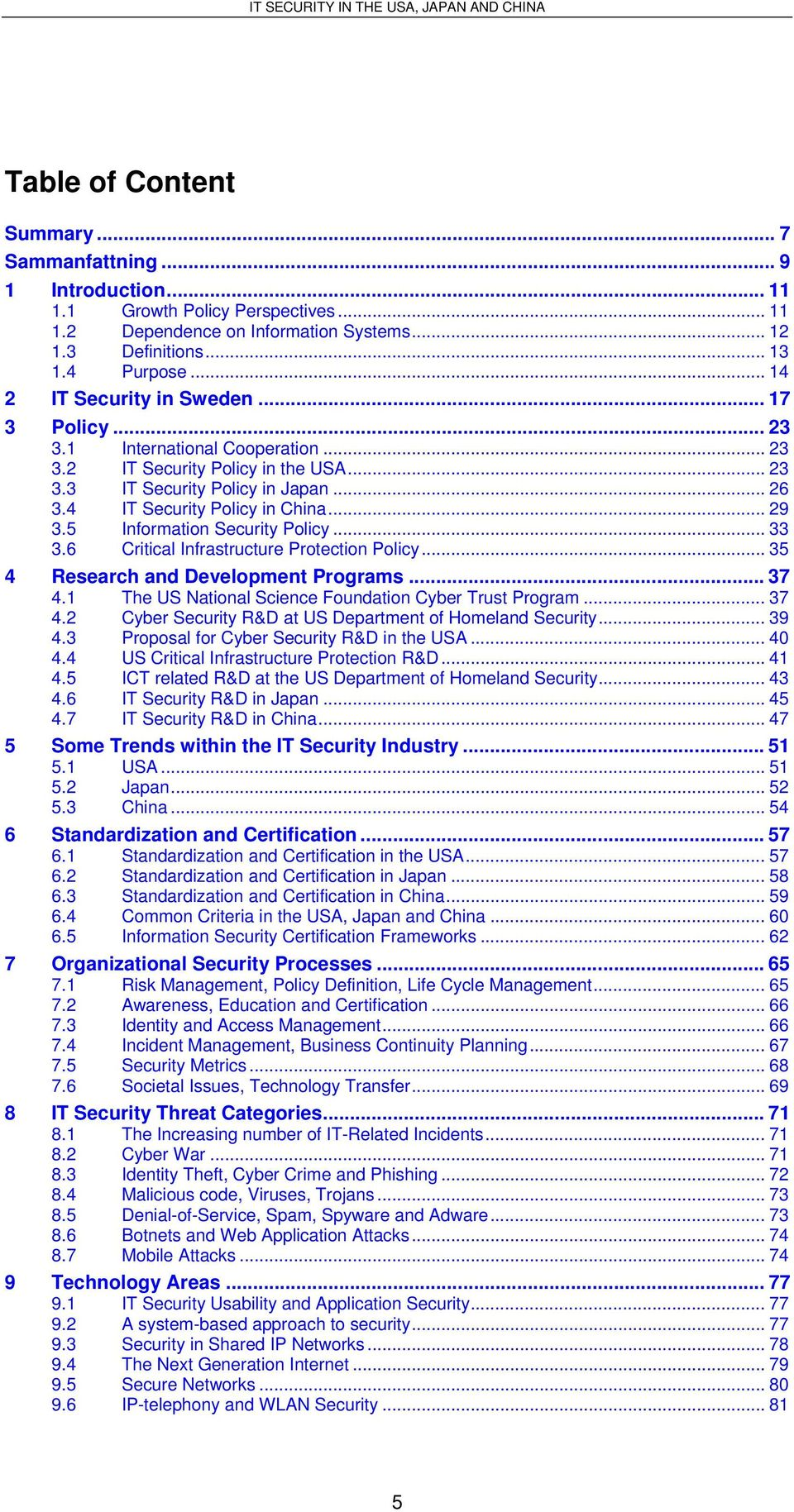 .. 29 3.5 Information Security Policy... 33 3.6 Critical Infrastructure Protection Policy... 35 4 Research and Development Programs... 37 4.1 The US National Science Foundation Cyber Trust Program.