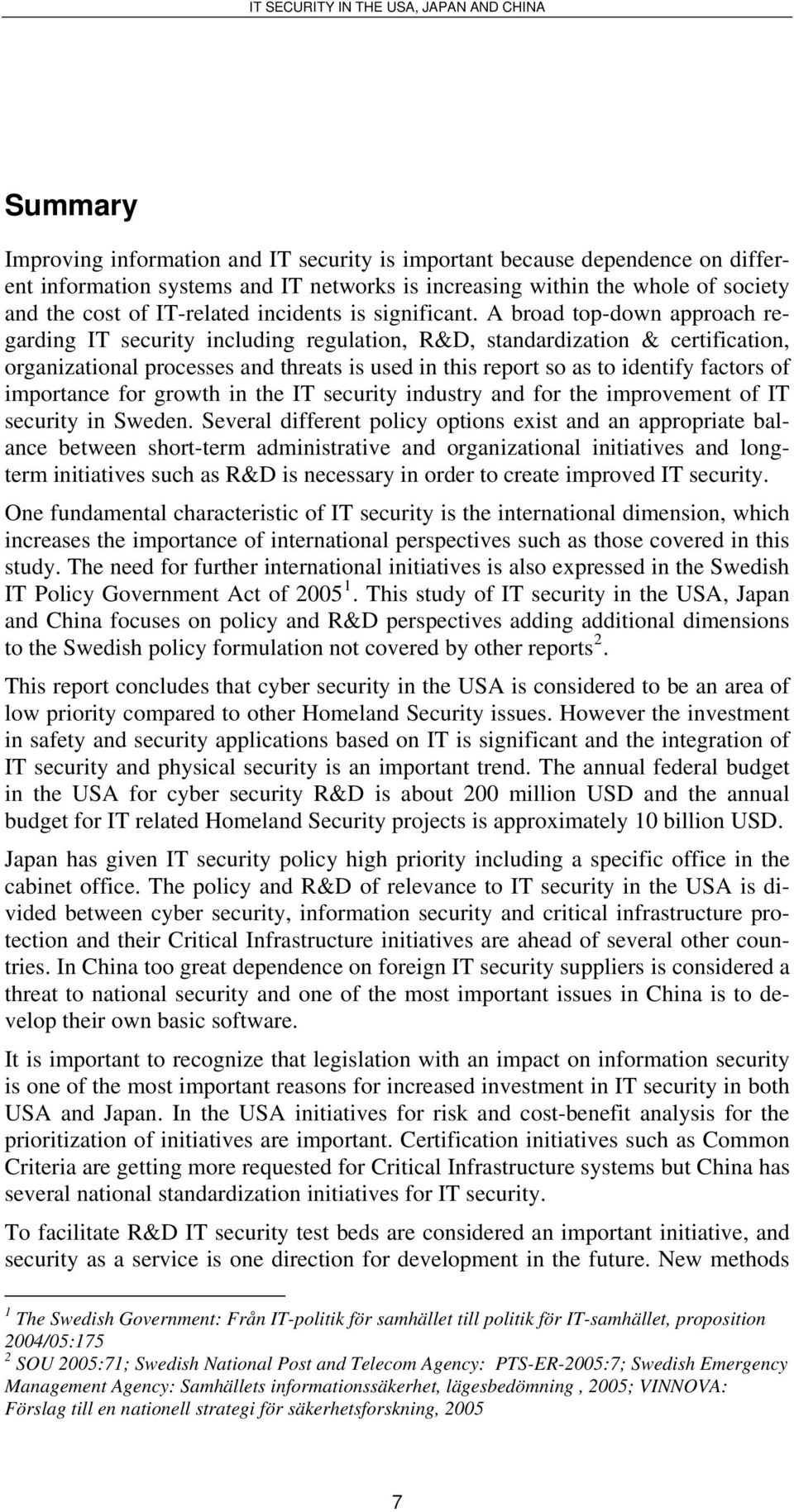 A broad top-down approach regarding IT security including regulation, R&D, standardization & certification, organizational processes and threats is used in this report so as to identify factors of