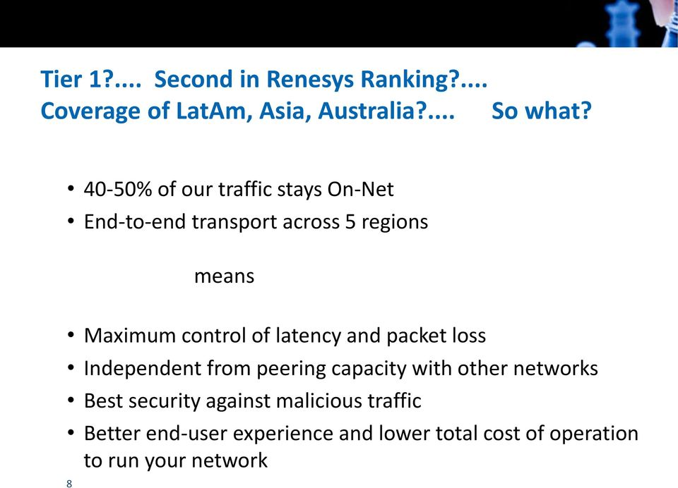 of latency and packet loss Independent from peering capacity with other networks Best security