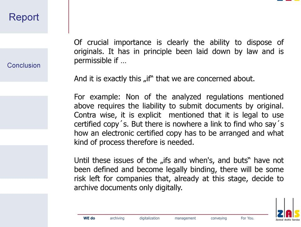 For example: Non of the analyzed regulations mentioned above requires the liability to submit documents by original.