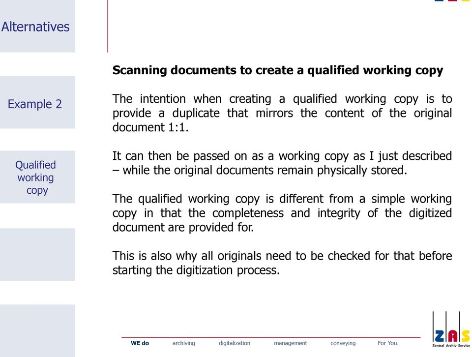 It can then be passed on as a working copy as I just described while the original documents remain physically stored.