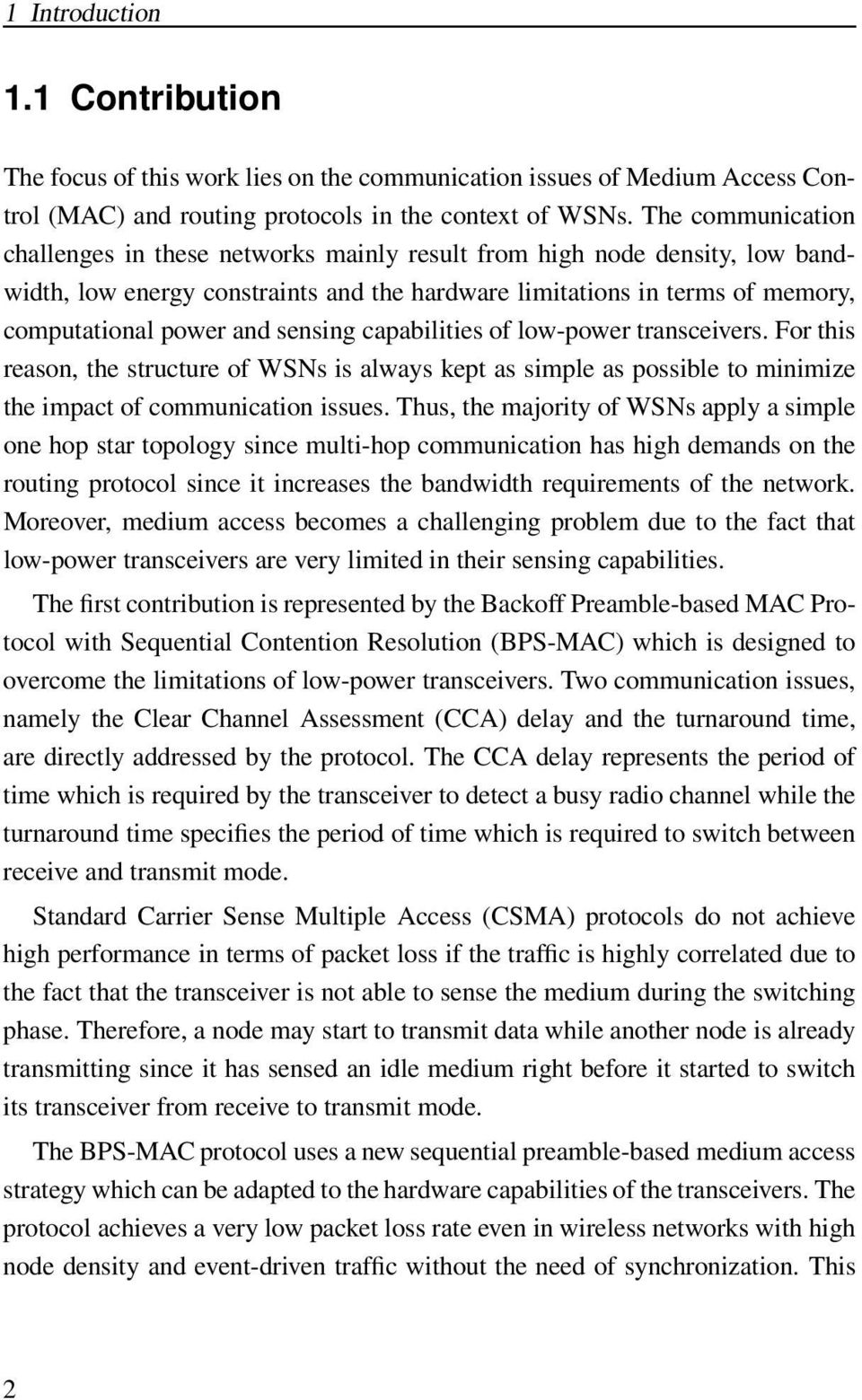 sensing capabilities of low-power transceivers. For this reason, the structure of WSNs is always kept as simple as possible to minimize the impact of communication issues.